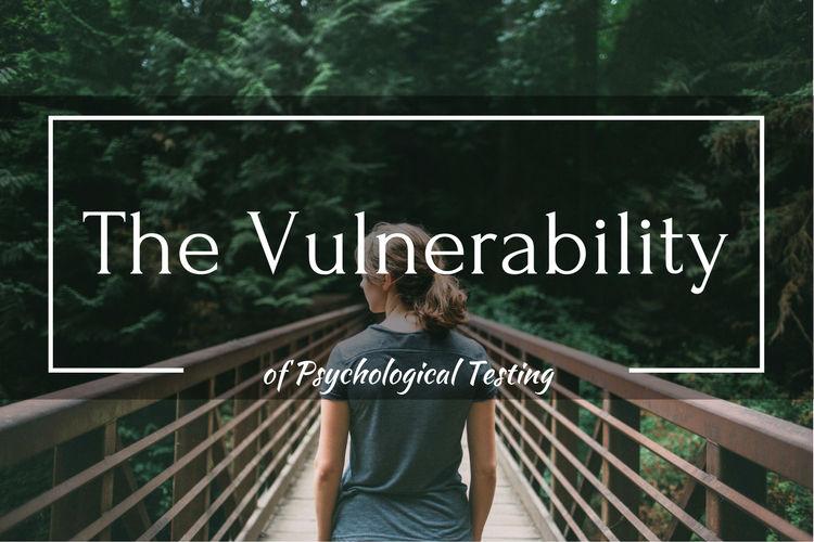Vulnerability of Psychological Testing