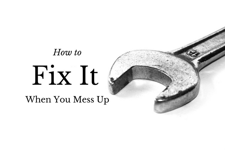 How to Fix It When You Mess Up